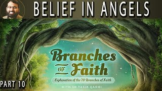 Branches of Faith - Pt.10 - Belief in Angels  - Sh. Dr. Yasir Qadhi