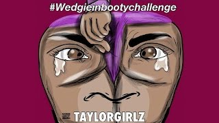 Taylor Girlz - Wedgie In My Booty (ft. Trinity Taylor) #WedgieInBootyChallenge
