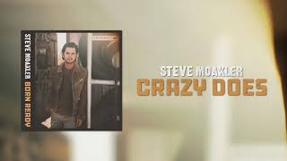 Steve Moakler | Crazy Does (Official Audio)
