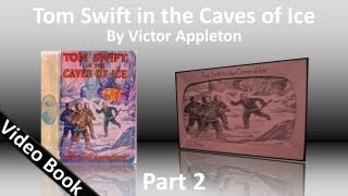 Part 2 - Tom Swift in the Caves of Ice Audiobook by Victor Appleton (Chs 12-25)