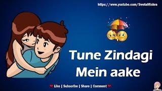 💝Tune Zindagi Mein💞 Whatsapp Status Video, Whatsapp Video Status, Latest, Love Status