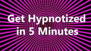 Get Hypnotized in 5 Minutes