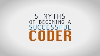 5 Myths of Becoming a Successful Coder