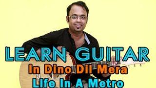 In Dino Dil Mera Guitar Lesson  Life In A Metro  Soham Chakraborty Pritam
