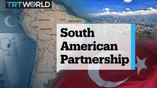 What's behind Turkey's recent push to expand into South America?