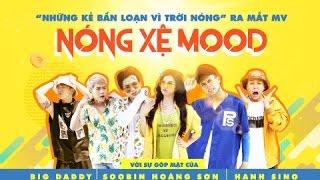 Nóng Xệ Mood | BigDaddy ft. Soobin Hoàng Sơn ft. Hạnh Sino | Official Music Video