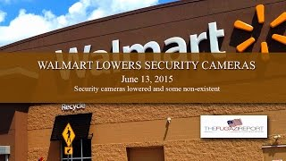 Walmart Security Cameras Lowered or Missing 6-13-2015