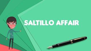What is Saltillo Affair? Explain Saltillo Affair, Define Saltillo Affair, Meaning of Saltillo Affair