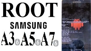 How to ROOT Samsung Galaxy A3, A5, A7 (2016)