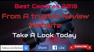 best cameras 2018 from a Trusted Reviews Site
