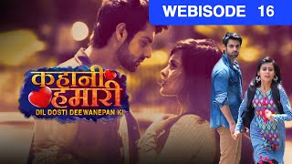 Kahani Hamari Dil Dosti Deewanepan Ki - Episode 16  - June 06, 2016 - Webisode