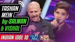 Tashan Mein - Salman Ali - Vishal Dadlani - Indian Idol 10 - Neha Kakkar - 2018