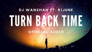 Turn Back Time | OFFICIAL VIDEO | DJ Wanshan & Rijune || Shot with Mobile Phone