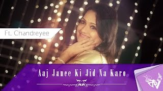 Aaj Jaane Ki Zid Na Karo (Cover) - Kolkata Videos ft. Chandreyee