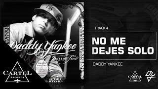 04. No me dejes solo ft Wisin y Yandel - Barrio Fino (Bonus Track Version) Daddy Yankee