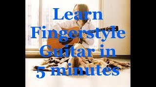 Learn Fingerstyle Guitar in 5 minutes!