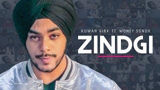 """""""Zindagi"""": Kuwar Virk Feat. Money Sondh (Full Song) """"Punjabi Songs 2018"""""""