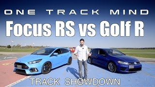 Ford Focus RS vs. Volkswagen Golf R - Track Review // ONE TRACK MIND - Ep 1.