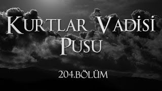 Kurtlar Vadisi Pusu 204. Bölüm
