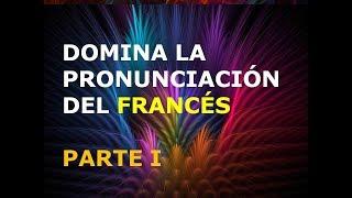 Francés - Lección 1 - Pronunciación (1ra. Parte)