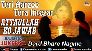 Attaullah Ko Jawab | Dard Bhare Nagme | Teri Aarzoo Tera Intezar - Audio Jukebox