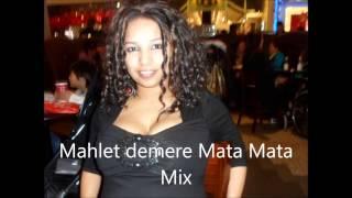Mahlet Demere Mata Mata Mix!!