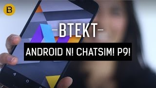 Btekt Update: Android N, ChatSim and Huawei P9