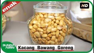 Cara Membuat Kacang Bawang Goreng Gurih Nikmat - Menu Lebaran Ramadhan Resep Masakan Bunda Airin