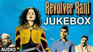 Revolver Rani Full Songs (Jukebox) | Kangana Ranaut, Vir Das