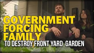 GOVERNMENT FORCING FAMILY TO DESTROY FRONT YARD GARDEN