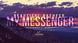 My Messenger - Beautiful Nasheed By Muhammad al Muqit