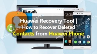 Huawei Recovery Tool | How to Recover Deleted Contacts from Huawei Phone