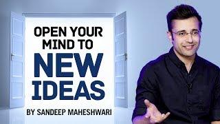 Open your Mind to New Ideas - By Sandeep Maheshwari I Hindi