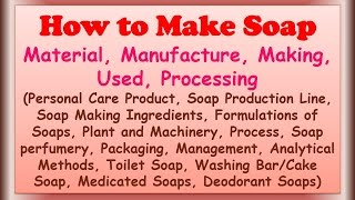 How to Make Soap - Material, Manufacture, Making, Used, Processing