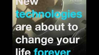 New technologies are about to change your life forever