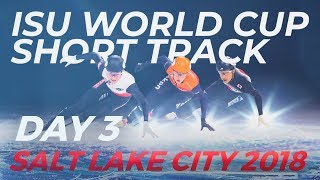 ISU World Cup Short Track | Salt Lake City 2018 (Day 3)