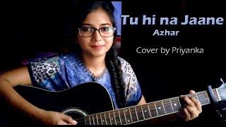 TU HI NA JAANE | Azhar | Sonu Nigam | Cover by Priyanka Parashar