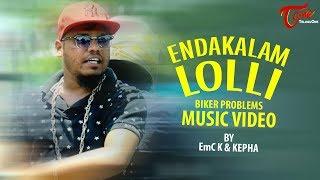 ENDAKALAM LOLLI (Biker Problems) | Telugu RAP Music Video | EmC K & KEPHA