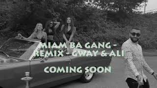 MIAM BA GANG REMIX - GWAY & ALI HAJI COMING SOON!