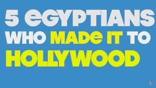 5 Egyptians Who Made It to Hollywood