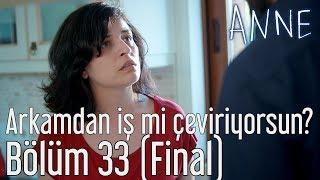 Anne 33. Bölüm (Final) - Arkamdan İş mi Çeviriyorsun?