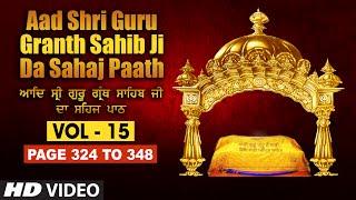 Aad Sri Guru Granth Sahib Ji Da Sahaj Paath (Vol - 15) | Page No. 324 to 348 | Bhai Pishora Singh Ji