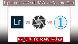 Fuji X-T2 RAW Files: Lightroom vs On1 Photo  RAW vs Capture One Pro