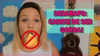 DESABAFO: CANSEI DE SER GORDA #ProjetoCacauSemChocolate