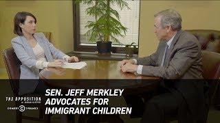 Sen. Jeff Merkley Advocates for Immigrant Children - The Opposition w/ Jordan Klepper