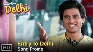 Entry to Delhi | Song Promo | Mumbai Delhi Mumbai