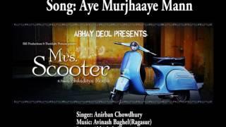 Mrs. Scooter - Aye Murjhaye Mann (Audio) |  Anirban Chowdhury | Anjali Patil | Avinash (Ragasur)