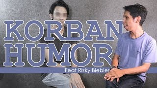 KORBAN HUMOR ?!?!? | Featuring Rizky Biebier