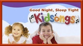 Kidsongs: Good Night, Sleep Tight part 1 | Top Children's Songs |Nursery Rhymes