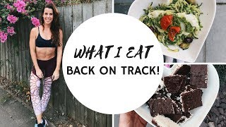 WHAT I EAT IN A DAY | GETTING BACK ON TRACK!